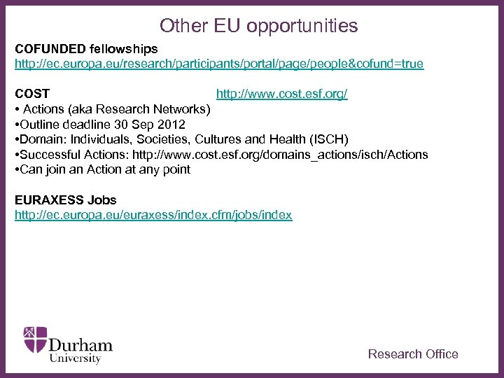 People Other EU opportunities COFUNDED fellowships http: //ec. europa. eu/research/participants/portal/page/people&cofund=true COST Cooperation http: //www.