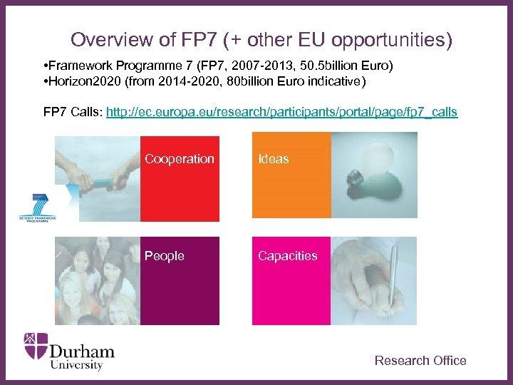 Overview of FP 7 (+ other EU opportunities) • Framework Programme 7 (FP 7,