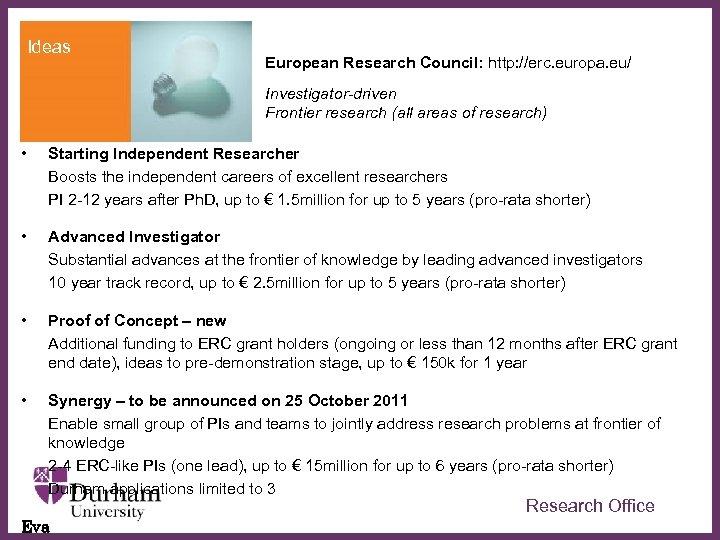 Ideas European Research Council: http: //erc. europa. eu/ Investigator-driven Frontier research (all areas of