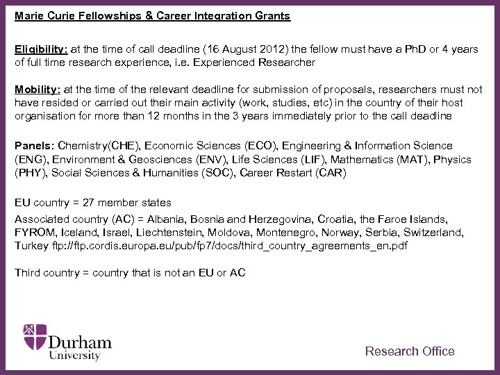 Marie Curie Fellowships & Career Integration Grants Eligibility: at the time of call deadline