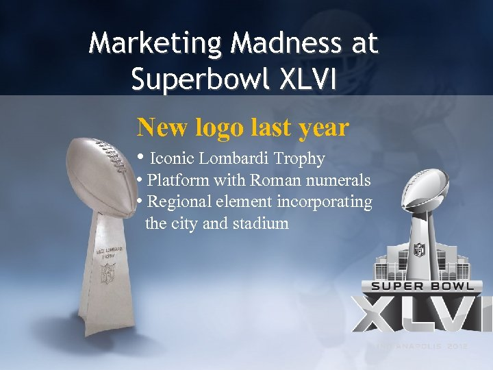 Marketing Madness at Superbowl XLVI New logo last year • Iconic Lombardi Trophy •