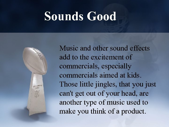 Sounds Good Music and other sound effects add to the excitement of commercials, especially