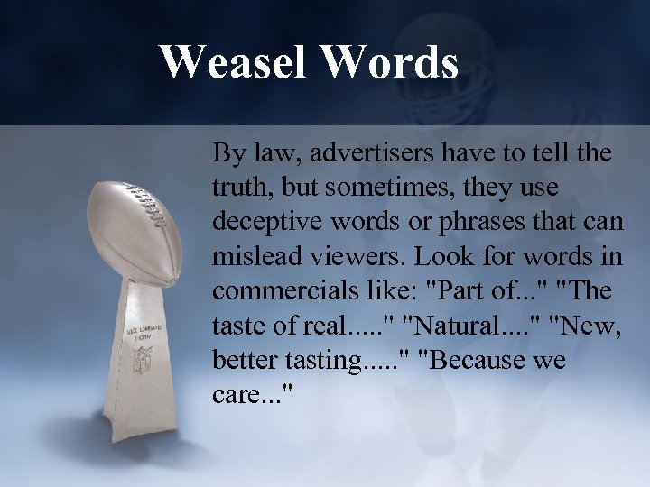 Weasel Words By law, advertisers have to tell the truth, but sometimes, they use