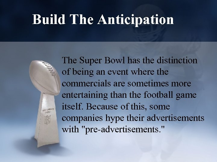 Build The Anticipation The Super Bowl has the distinction of being an event where