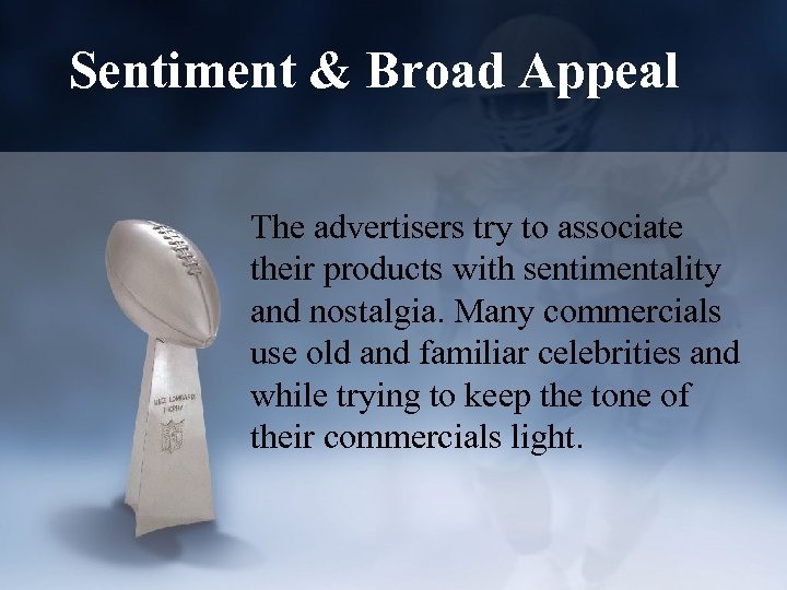 Sentiment & Broad Appeal The advertisers try to associate their products with sentimentality and