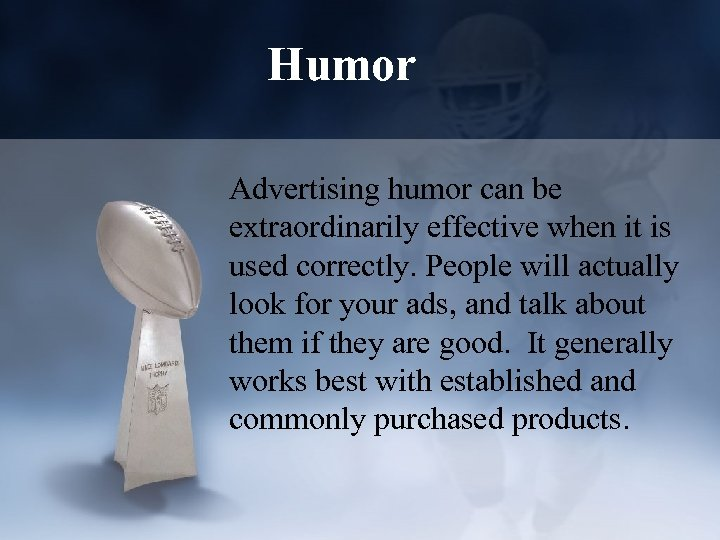 Humor Advertising humor can be extraordinarily effective when it is used correctly. People will