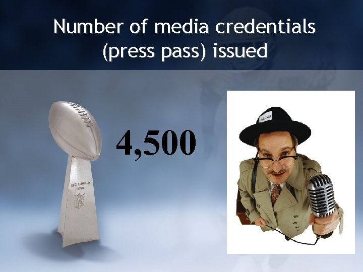 Number of media credentials (press pass) issued 4, 500