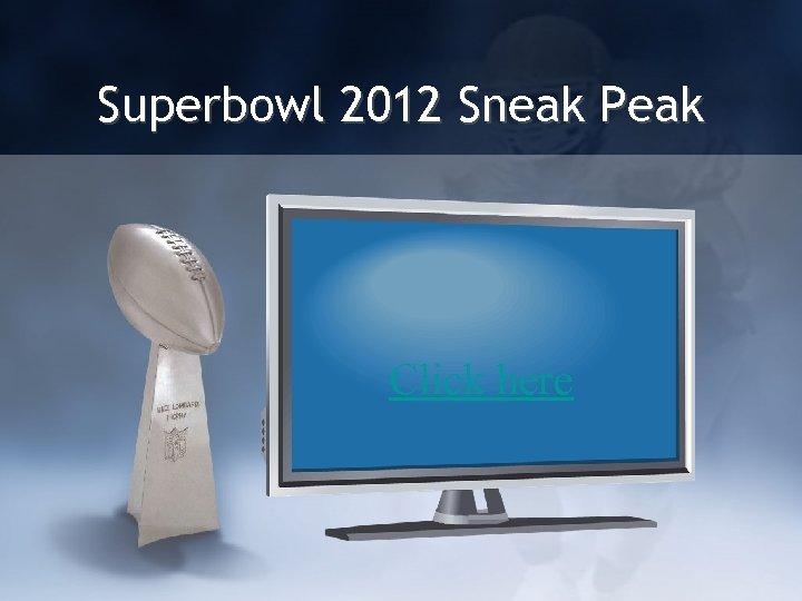 Superbowl 2012 Sneak Peak Click here