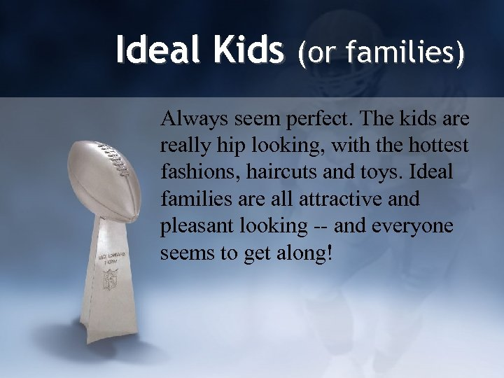 Ideal Kids (or families) Always seem perfect. The kids are really hip looking, with