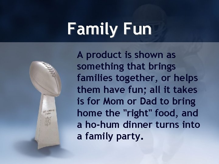 Family Fun A product is shown as something that brings families together, or helps
