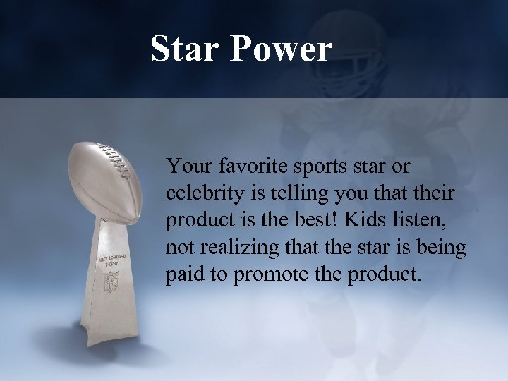 Star Power Your favorite sports star or celebrity is telling you that their product