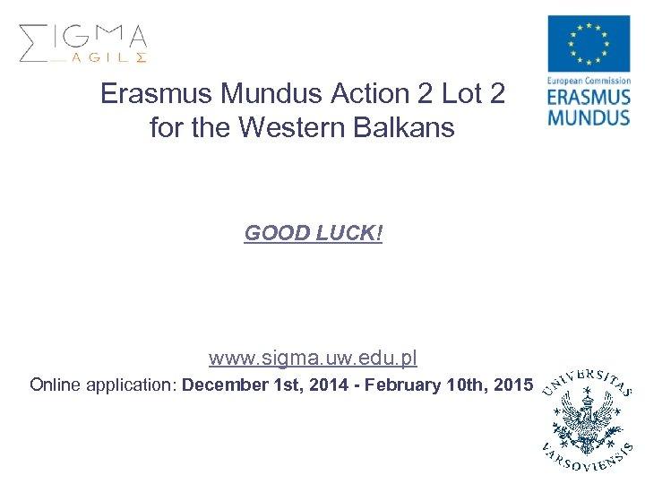 Erasmus Mundus Action 2 Lot 2 for the Western Balkans GOOD LUCK! www. sigma.