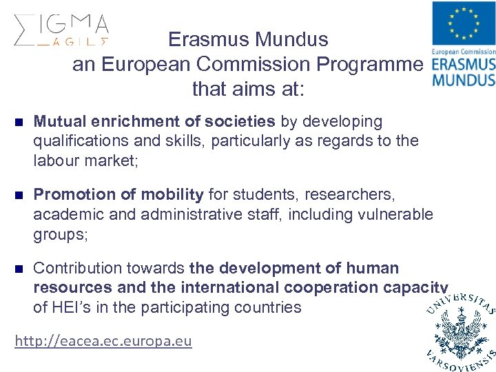 Erasmus Mundus an European Commission Programme that aims at: n Mutual enrichment of societies
