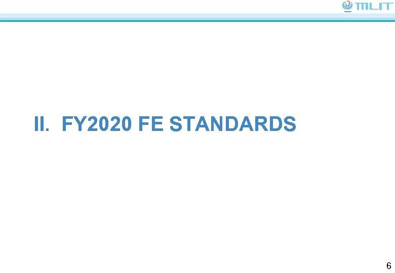 II. FY 2020 FE STANDARDS 6
