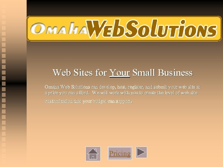 Web Sites for Your Small Business Omaha Web Solutions can develop, host, register, and