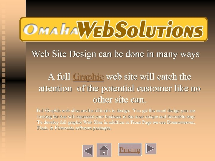 Web Site Design can be done in many ways A full Graphic web site