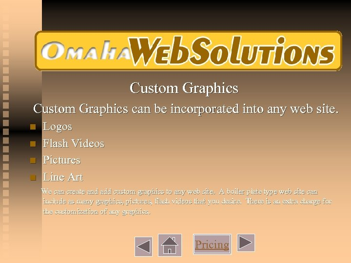 Custom Graphics can be incorporated into any web site. n n Logos Flash Videos