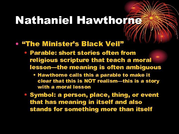 """Nathaniel Hawthorne • """"The Minister's Black Veil"""" • Parable: short stories often from religious"""
