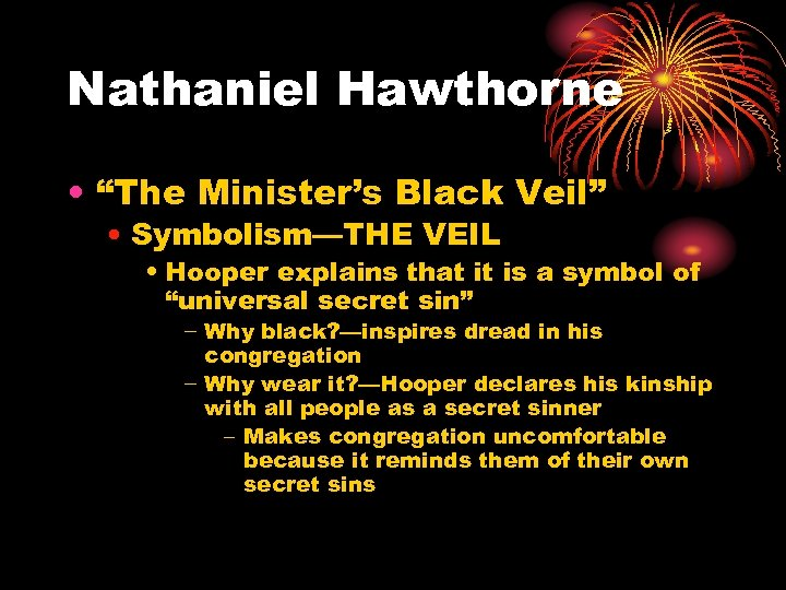 "Nathaniel Hawthorne • ""The Minister's Black Veil"" • Symbolism—THE VEIL • Hooper explains that"