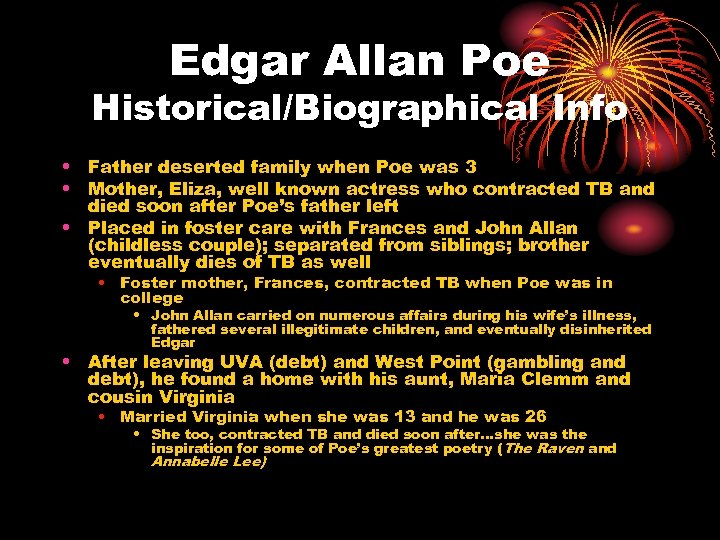 Edgar Allan Poe Historical/Biographical Info • Father deserted family when Poe was 3 •