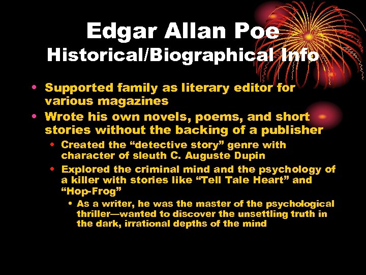Edgar Allan Poe Historical/Biographical Info • Supported family as literary editor for various magazines