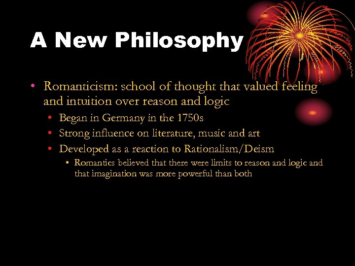 A New Philosophy • Romanticism: school of thought that valued feeling and intuition over