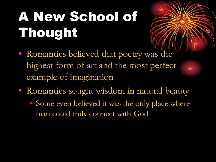 A New School of Thought • Romantics believed that poetry was the highest form