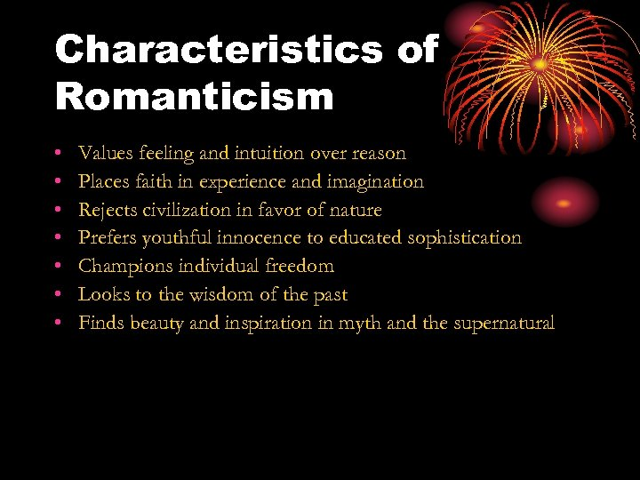 Characteristics of Romanticism • • Values feeling and intuition over reason Places faith in