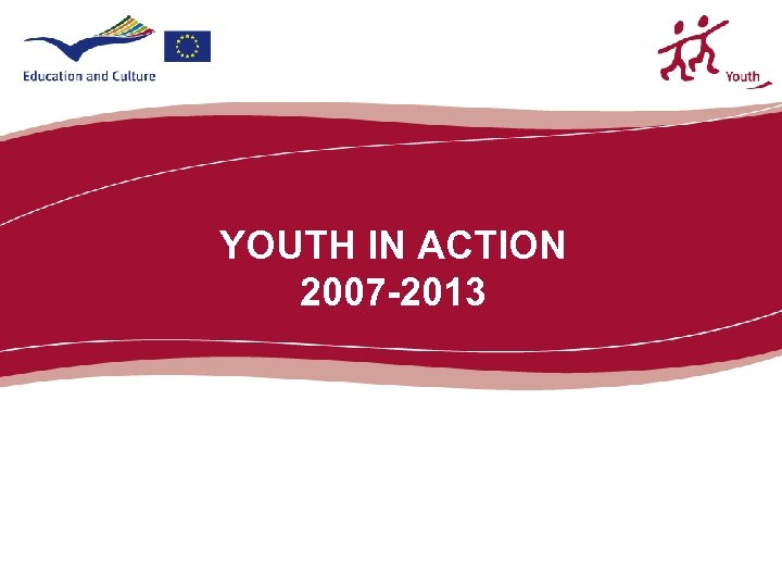 YOUTH IN ACTION 2007 -2013