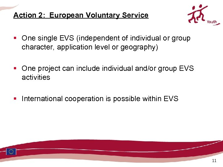 Action 2: European Voluntary Service § One single EVS (independent of individual or group