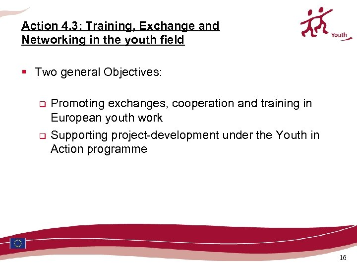 Action 4. 3: Training, Exchange and Networking in the youth field § Two general