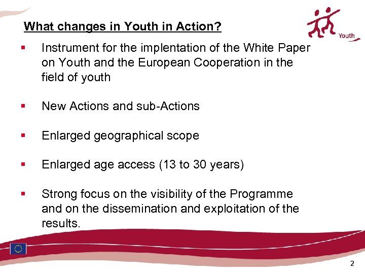 What changes in Youth in Action? § Instrument for the implentation of the White