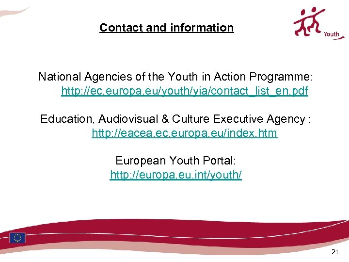 Contact and information National Agencies of the Youth in Action Programme: http: //ec. europa.