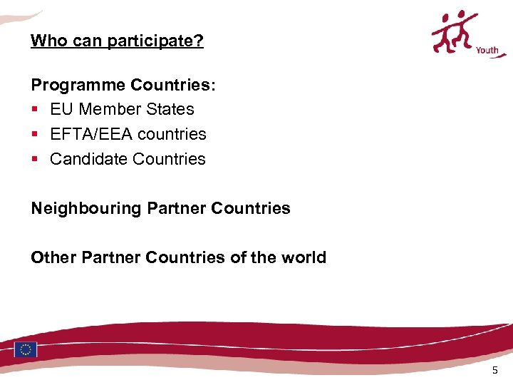 Who can participate? Programme Countries: § EU Member States § EFTA/EEA countries § Candidate