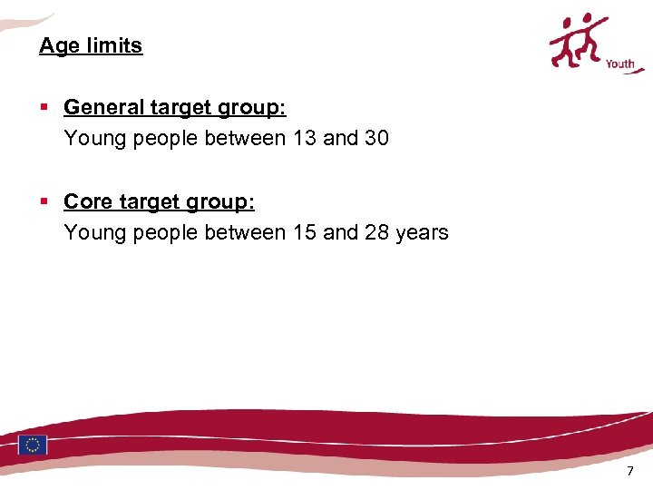 Age limits § General target group: Young people between 13 and 30 § Core