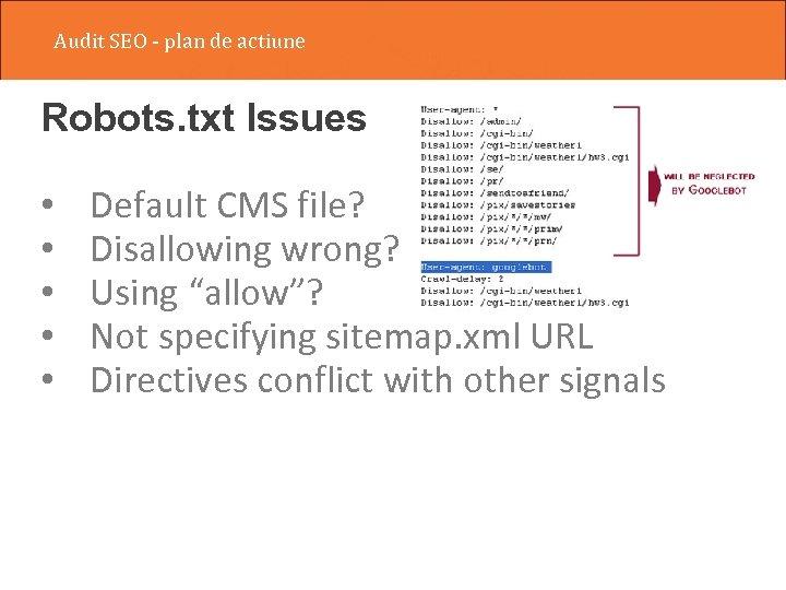 Audit SEO - plan de actiune Robots. txt Issues • • • Default CMS