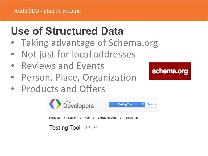 Audit SEO - plan de actiune Use of Structured Data • Taking advantage of