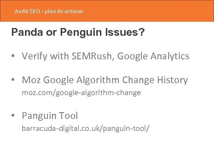 Audit SEO - plan de actiune Panda or Penguin Issues? • Verify with SEMRush,