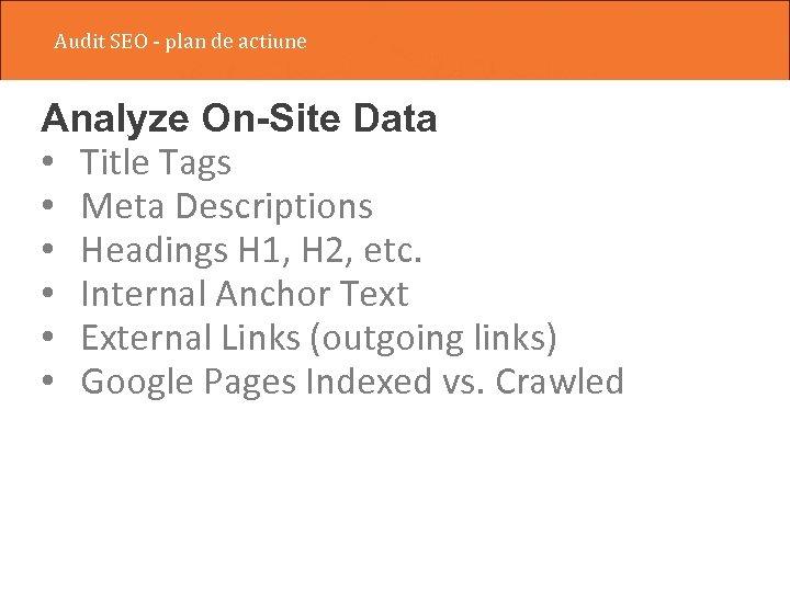 Audit SEO - plan de actiune Analyze On-Site Data • Title Tags • Meta
