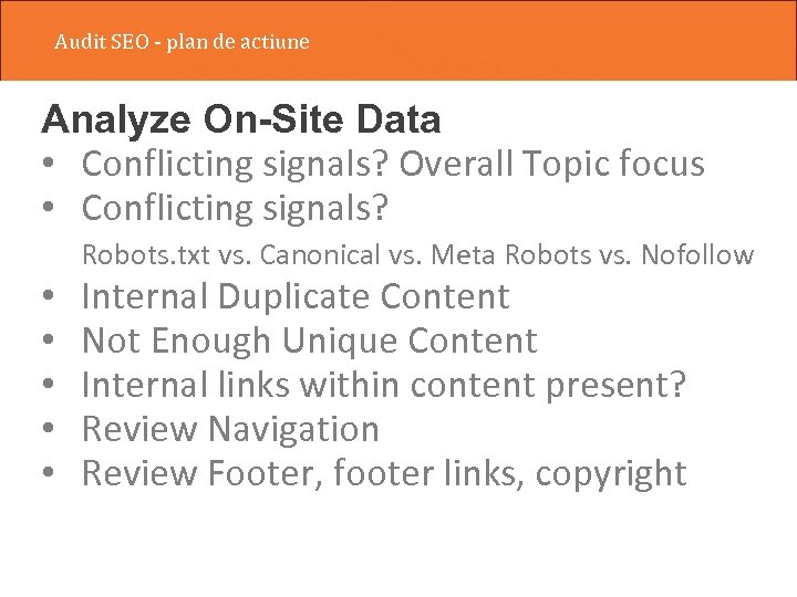 Audit SEO - plan de actiune Analyze On-Site Data • Conflicting signals? Overall Topic