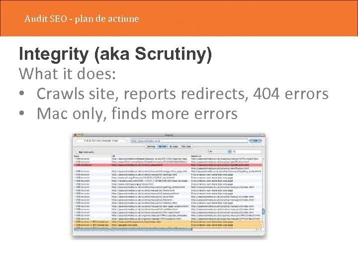 Audit SEO - plan de actiune Integrity (aka Scrutiny) What it does: • Crawls