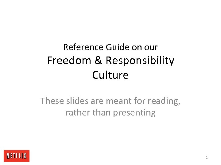 Reference Guide on our Freedom & Responsibility Culture These slides are meant for reading,