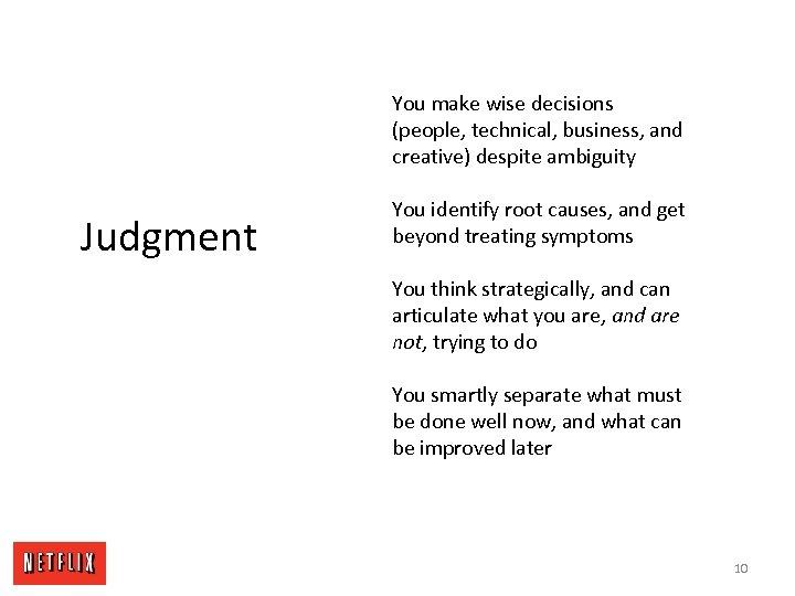 You make wise decisions (people, technical, business, and creative) despite ambiguity Judgment You identify