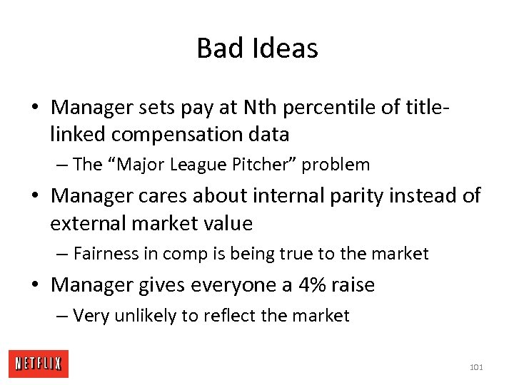 Bad Ideas • Manager sets pay at Nth percentile of titlelinked compensation data –