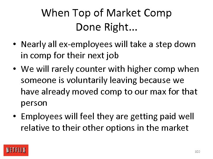 When Top of Market Comp Done Right. . . • Nearly all ex-employees will