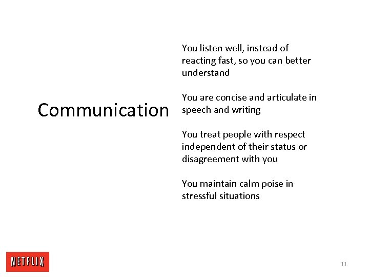 You listen well, instead of reacting fast, so you can better understand Communication You