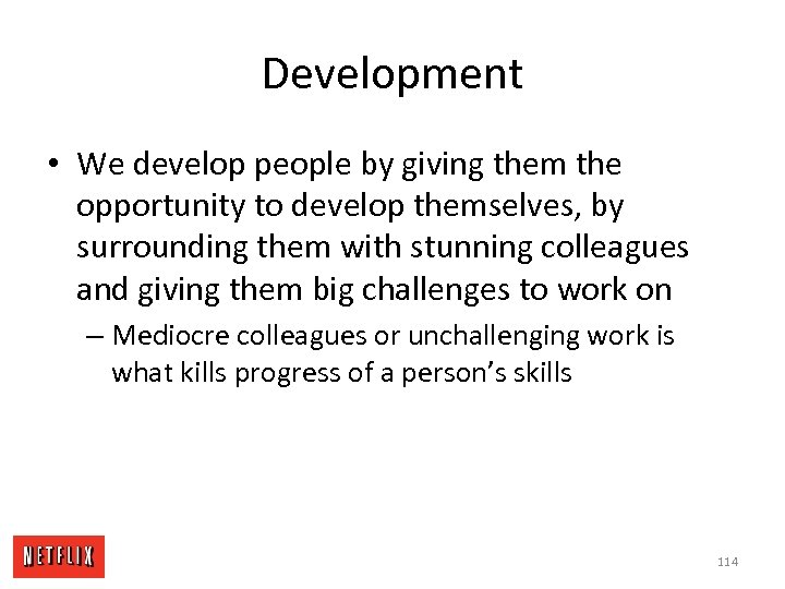 Development • We develop people by giving them the opportunity to develop themselves, by