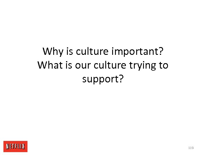 Why is culture important? What is our culture trying to support? 119