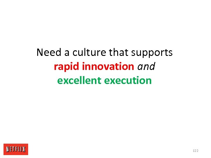 Need a culture that supports rapid innovation and excellent execution 122