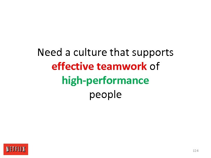 Need a culture that supports effective teamwork of high-performance people 124